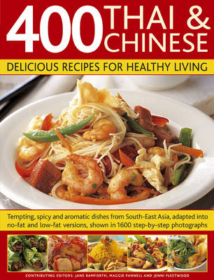 400 Thai and Chinese: Delicious Recipes for Healthy Living: Tempting Spicy and Aromatic Dishes from (BOK)