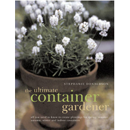 The Ultimate Container Gardener: All You Need to Know to Create Plantings for Spring, Summer, Autumn (BOK)