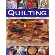 Quilting: Design, Techniques, 140 Practical Projects : a Step-by-step Guide to the Crafts of Quiliti (BOK)