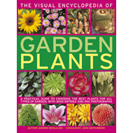 The Visual Encyclopedia of Garden Plants: A Practical Guide to Choosing the Best Plants for All Type (BOK)