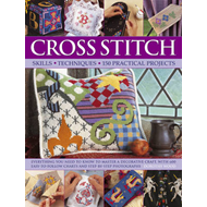 Cross Stitch: Skills * Techniques * 150 Practical Projects (BOK)