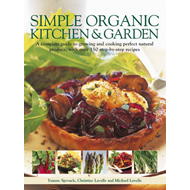 Simple Organic Kitchen & Garden: A Complete Guide to Growing and Cooking Perfect Natural Produce, wi (BOK)