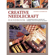 Creative Needlework Handbook: a Comprehensive Guide to Materials and Techniques, with Over 60 Step-b (BOK)