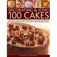 Decorating & Icing 100 Cakes: A Complete Guide to Cake Decorating, with Over 100 Projects, from Trad (BOK)