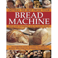 Getting the Best from Your Bread Machine: Step-by-step Techniques and 50 Classic Recipes : an Essent (BOK)
