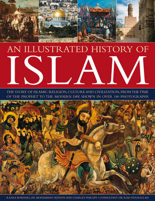 An Illustrated History of Islam: the Story of Islamic Religion, Culture and Civilization, from the T (BOK)
