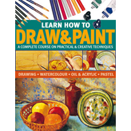 Learn How to Draw & Paint: A Complete Course on Practical & Creative Techniques: Drawing, Watercolou (BOK)