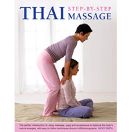 Thai Step-by-step Massage: the Perfect Introduction to Using Massage, Yoga and Accupressure to Balan (BOK)