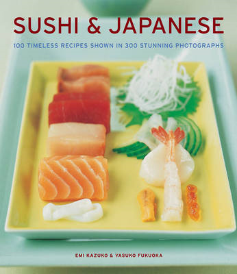 Sushi & Japanese: 100 Timeless Recipes Shown in 300 Stunning Photographs (BOK)