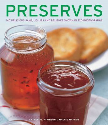 Preserves: 140 Delicious Jams, Jellies and Relishes Shown in 220 Photographs (BOK)