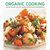 Organic Cooking: 150 Deliciously Healthy Recipes Shown in 250 Photographs (BOK)