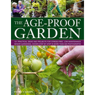 The Age-proof Garden: 101 Practical Ideas and Projects for Stree-free, Low-maintenance Senior Garden (BOK)
