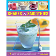 Shakes & Smoothies: 75 Irresistible Recipes for Blended Drinks, Shown Step by Step in More Than 300 (BOK)