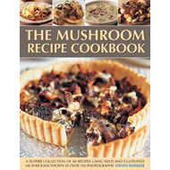 The Mushroom Recipe Cookbook: a Superb Collection of 60 Recipes Using Wild and Cultivated Mushrooms (BOK)