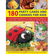 180 Party Cakes & Cookies for Kids: A Fabulous Selection of Recipes for Novelty Cakes, Cookies, Buns (BOK)