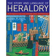 The Story and Language of Heraldry: The Development of Coats of Arms and Heraldic Symbols, with 575 (BOK)