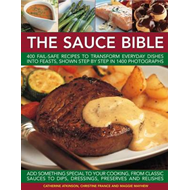 The Sauce Bible: 400 Fail-safe Recipes to Transform Everyday Dishes into Feasts, Shown in Step by St (BOK)