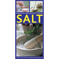 Practical Household Uses of Salt: Home Cures, Recipes, Everyday Hints and Tips (BOK)