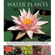 Water Plants: An Illustrated Guide to Varieties, Cultivation and Care, with Step-by-step Instruction (BOK)