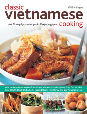 Classic Vietnamese Cooking: Over 60 Step-by-step Recipes in 250 Photographs (BOK)