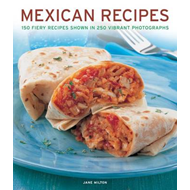 Mexican Recipes: 150 Fiery Recipes Shown in 250 Vibrant Photographs (BOK)