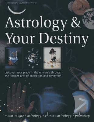 Astrology & Your Destiny: Discover Your Place in the Universe Through the Ancient Arts of Prediction (BOK)