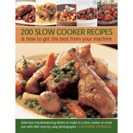 200 Slow Cooker Recipes And How To Get The Best From Your Machine: Delicious Mouthwatering Dishes to Make in a Slow Cooker or Crock Pot with 900 Step-by-step Photographs (BOK)