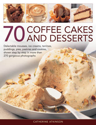 70 Coffee Cakes and Desserts: Delectable Mousses, Ice Creams, Terrines, Puddings, Pies, Pasteries An (BOK)