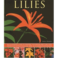 Lilies: An Illustrated Guide to Varieties, Cultivation and Care, with Step-by-step Instructions and (BOK)