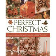 Perfect Christmas: The Ultimate Guide to Cooking, Decorating and Gift Making for the Festive Season, (BOK)