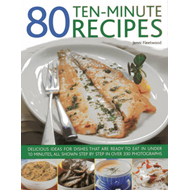 80 Ten-Minute Recipes: Delicious Ideas for Dishes That Can be Ready to Eat in Under 10 Minutes, All (BOK)