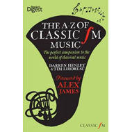 The A-Z of Classic FM Music: The Perfect Companion to the World of Classical Music (BOK)