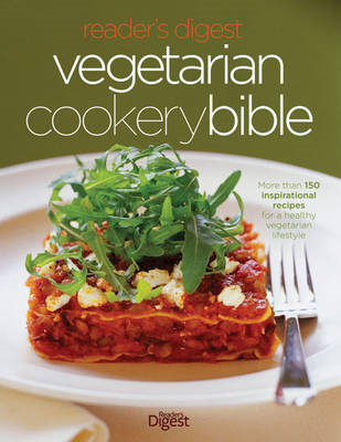 Vegetarian Cookery Bible: More Than 150 Inspirational Recipes for a Healthy Vegetarian Lifestyle (BOK)