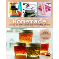 Homemade: Learn to Make Your Own Everyday Items (BOK)