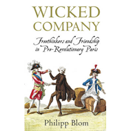 Wicked Company: Freethinkers and Friendship in Pre-revolutionary Paris (BOK)