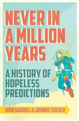 Never in a Million Years: A History of Hopeless Predictions (BOK)