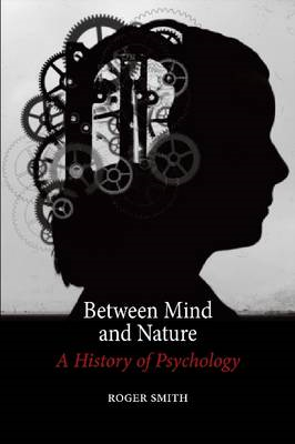 Between Mind and Nature: A History of Psychology (BOK)