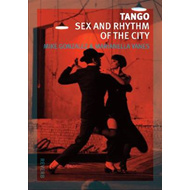 Tango: Sex and Rhythm of the City (BOK)
