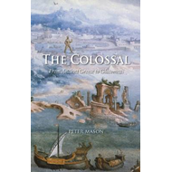 The Colossal: From Ancient Greece to Giacometti (BOK)