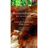 Remembered Remedies: Scottish Traditional Plant Lore (BOK)