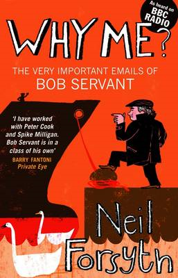 Why Me?: The Very Important Emails of Bob Servant (BOK)