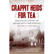 Crappit Heids for Tea: Recollections of a Highland Childhood (BOK)