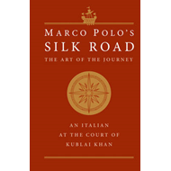 Marco Polo's Silk Road: The Art of the Journey - An Italian at the Court of Kublai Khan (BOK)