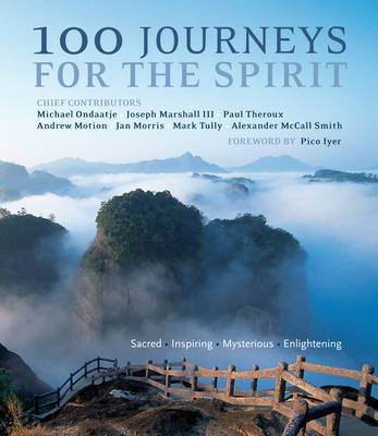 100 Journeys for the Spirit: Sacred * Inspiring * Mysterious * Enlightening (BOK)