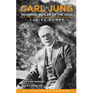 Carl Jung: Wounded Healer of the Soul: An Illustrated Biography (BOK)