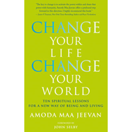 Change Your Life, Change Your World: 10 Spiritual Lessons for a New Way of Being and Living (BOK)