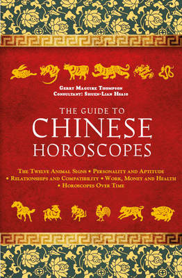 The Guide to Chinese Horoscopes: The Twelve Animal Signs  Personality and Aptitude  Relationships an (BOK)