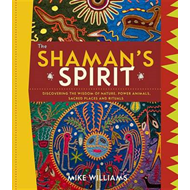 The Shaman's Spirit: Discovering the Wisdom of Nature, Power Animals, Sacred Places and Rituals (BOK)