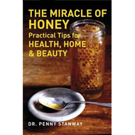 The Miracle of Honey: Practical Tips for Health, Home & Beauty (BOK)