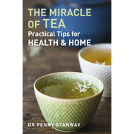 The Miracle of Tea: Practical Tips for Health, Home and Beauty (BOK)